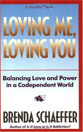 Loving Me, Loving You: Balancing Love and Power in a Codependent World: Schaeffer, Brenda