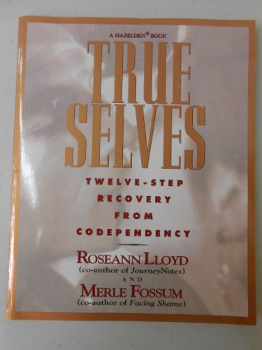 9780894867651: True Selves: Twelve Step Recovery from Codependency