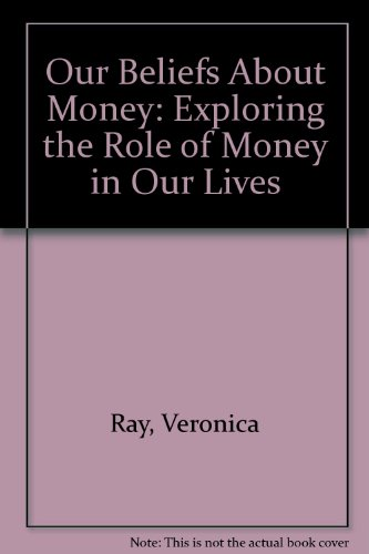 Our Beliefs About Money: Exploring the Role of Money in Our Lives (0894867997) by Veronica Ray