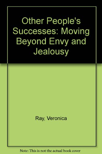 Other People's Successes: Moving Beyond Envy and Jealousy (0894868004) by Veronica Ray
