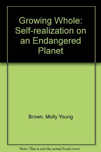 9780894868658: Growing Whole: Self-realization on an Endangered Planet