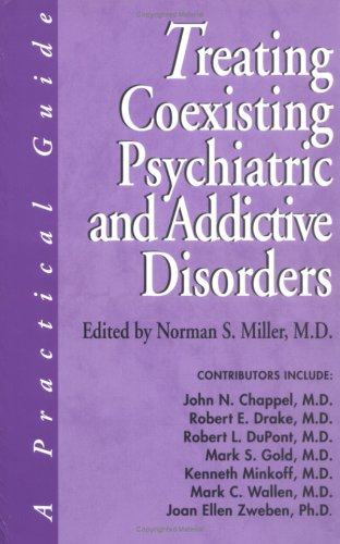Treating Coexisting Psychiatric and Addictive Disorders: A: Miller M.D., Norman