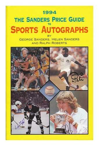 The Sander's Price Guide to Sports Autographs, 1994 (0894871986) by Sanders, George; Sanders, Helen; Roberts, Ralph