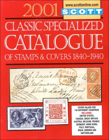 9780894872679: Scott 2001 Classic Specialized Catalogue: Stamps and Covers of the World Including U.S. 1840-1940 (British Commonwealth to 1952) (Scott Classic Specialized Catalogue, 2001)