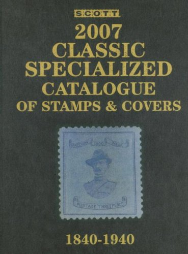 Scott 2007 Classic Specialized Catalogue: Stamps and Covers of the World