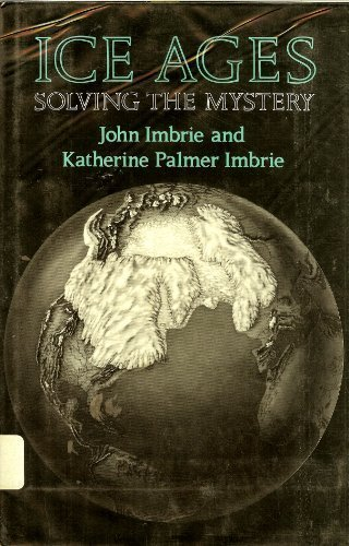 Ice Ages: Solving the Mystery: Imbrie, John