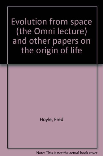 Evolution from space (the Omni lecture) and other papers on the origin of life: Hoyle, Fred
