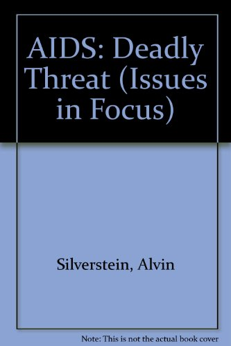 AIDS: Deadly Threat (Issues in Focus): Alvin Silverstein