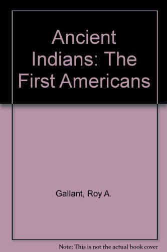 Ancient Indians: The First Americans: Roy Gallant