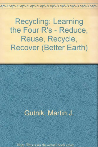 9780894903991: Recycling: Learning the Four R's : Reduce, Reuse, Recycle, Recover (Better Earth)