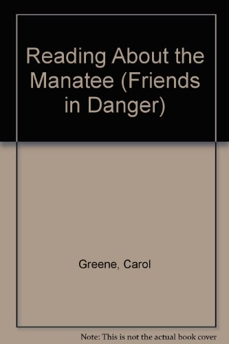 Reading About the Manatee (Friends in Danger) (0894904248) by Carol Greene