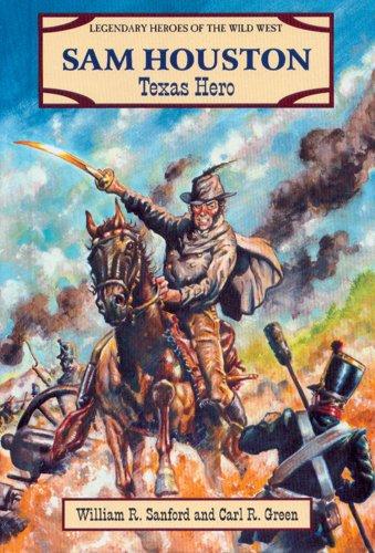 Sam Houston: Texas Hero (Legendary Heroes of: Sanford, William Reynolds,