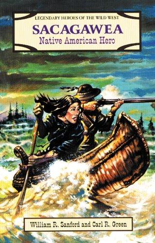 Sacagawea: Native American Hero (Legendary Heroes of: Sanford, William Reynolds,