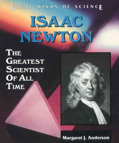 9780894906817: Isaac Newton: The Greatest Scientist of All Time (Great Minds of Science)