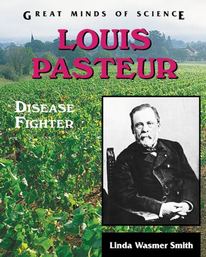 9780894907906: Louis Pasteur: Disease Fighter (Great Minds of Science)