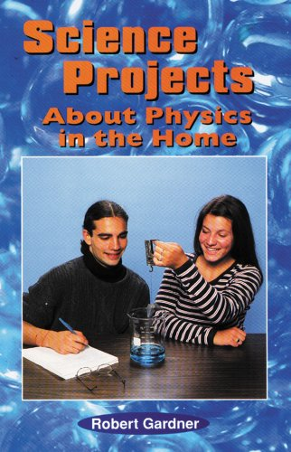 Science Projects About Physics in the Home: Robert Gardner