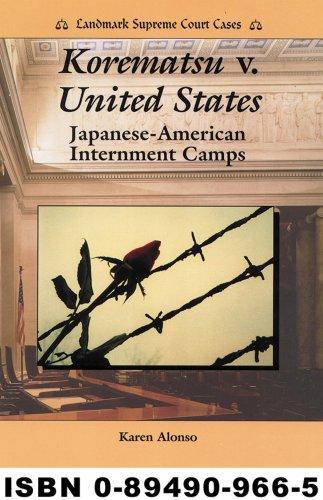 Korematsu V. United States: Japanese-American Internment Camps (Landmark Supreme Court Cases): ...