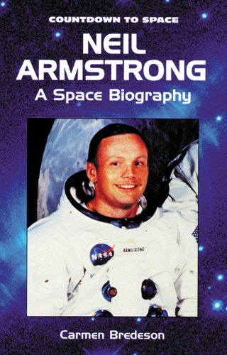 Neil Armstrong: A Space Biography (Countdown to Space): Carmen Bredeson