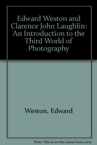 Edward Weston and Clarence John Laughlin: An Introduction to the Third World of Photography (0894940147) by Edward Weston