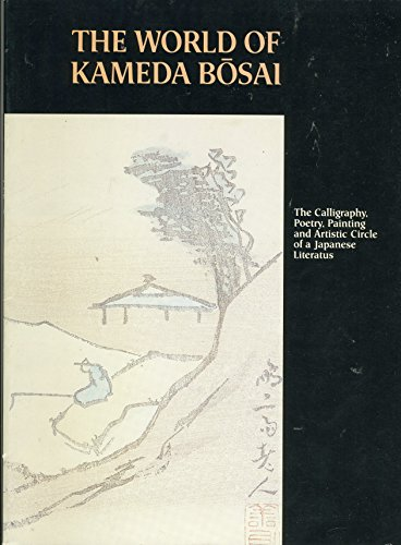 9780894940194: The World of Kameda Bosai: The Calligraphy, Poetry, Painting and Artistic Circle of a Japanese Literatus