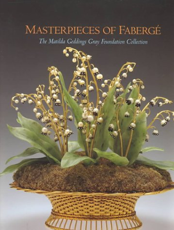 9780894940408: Masterpieces of Faberge: Matilda Geddings Gray Foundation Collection