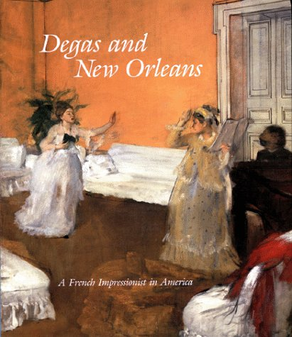 9780894940729: Degas And New Orleans: A French Impressionist in America