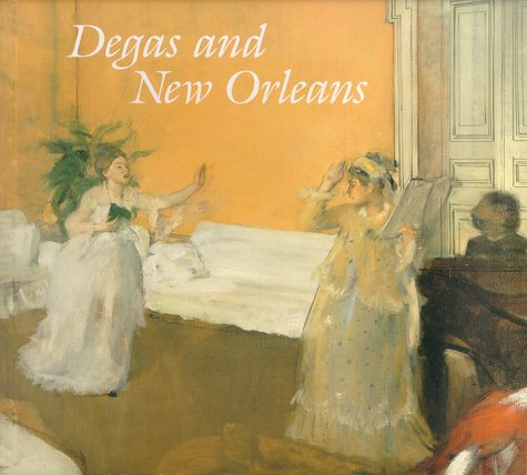 9780894940736: Degas and New Orleans: A French Impressionist in America