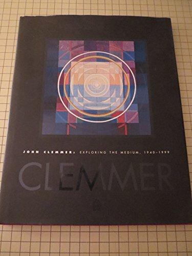 John Clemmer: Exploring the Medium, 1940-1999 (SIGNED): Clemmer, John
