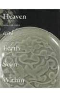 Heaven and Earth Seen Within: Song Ceramics from the Robert Barron Collection: Rotondo-McCord, Lisa