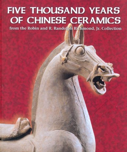 9780894940941: Five Thousand Years of Chinese Ceramics: From the Robin And R. Randolph Richmond, Jr. Collection