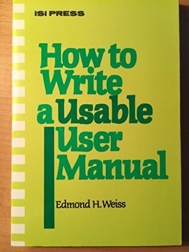 How to Write a Usable User Manual: Weiss, Edmond H.