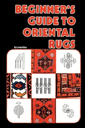 Beginners Guide To Oriental Rugs: Linda Kline