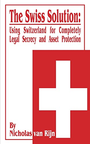 9780894990281: The Swiss Solution: Using Switzerland for Completely Legal Secrecy and Asset Protection