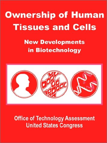 Ownership of Human Tissues and Cells: New Developments in Biotechnology: Office of Technology ...