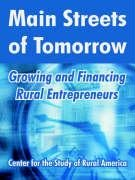 9780894992254: Main Streets of Tomorrow: Growing and Financing Rural Entrepreneurs