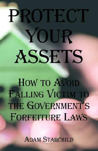 9780894992346: Protect Your Assets: How to Avoid Falling Victim to the Government's Forfeiture Laws
