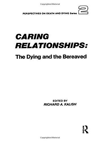 Caring Relationships: The Dying and the Bereaved (Perspectives on Death and Dying): Richard A. ...