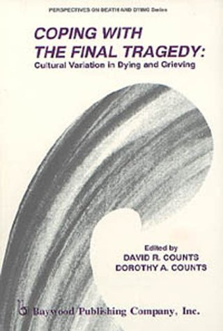 Coping With the Final Tragedy: Cultural Variation in Dying and Grieving: Counts, David R.