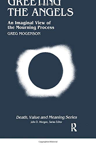 9780895030962: Greeting the Angels: An Imaginal View of the Mourning Process (Death, Value and Meaning Series)