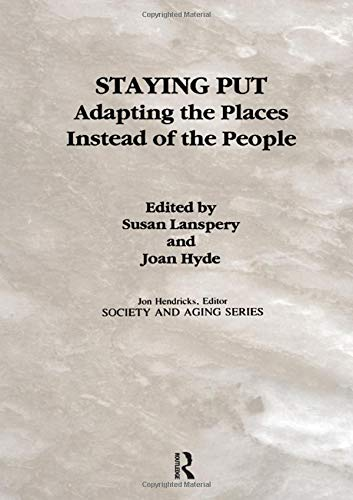 9780895031334: Staying Put: Adapting the Places Instead of the People (Society and Aging Series)
