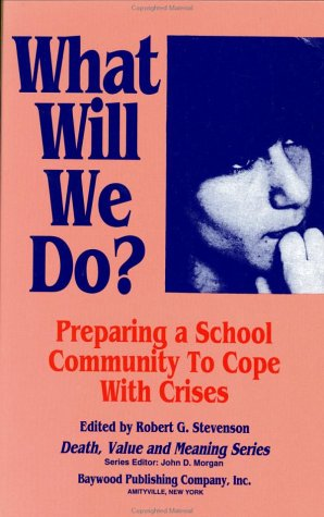 9780895031518: What Will We Do?: Preparing a School Community to Cope with Crises (Death, Value and Meaning Series)