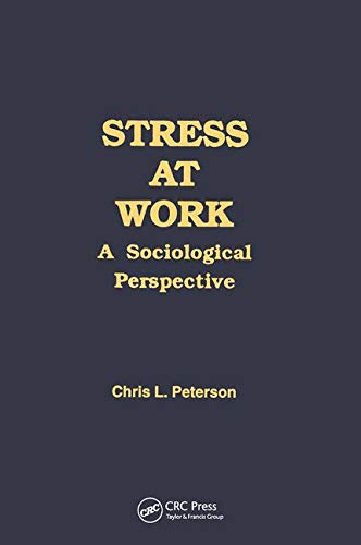 Stress at Work: A Sociological Perspective (Policy,: Peterson, Chris L.