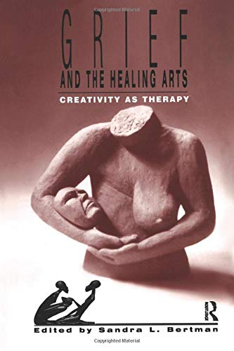 9780895031983: Grief and the Healing Arts: Creativity as Therapy (Death, Value and Meaning Series)