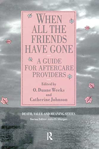 9780895032157: When All the Friends Have Gone: A Guide for Aftercare Providers (Death, Value and Meaning Series)