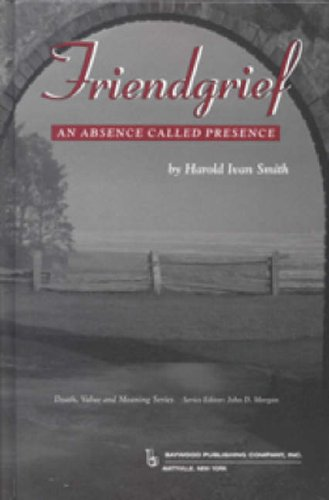 9780895032584: Friendgrief: An Absence Called Presence (Death, Value, and Meaning Series)