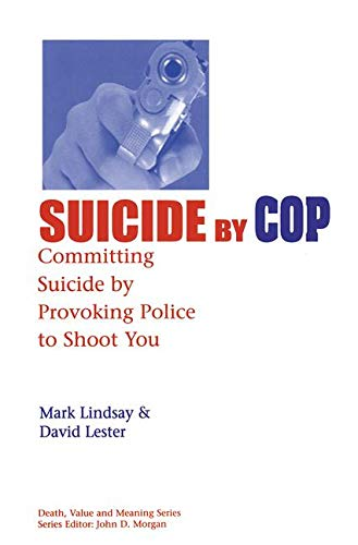 9780895032904: Suicide by Cop: Committing Suicide by Provoking Police to Shoot You (Death, Value and Meaning Series)