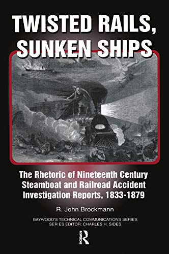 9780895032911: Twisted Rails, Sunken Ships: The Rhetoric of Nineteenth Century Steamboat and Railroad Accident Investigation Reports, 1833-1879 (Baywood's Technical Communications Series)