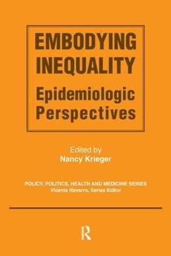 9780895032942: Embodying Inequality: Epidemiologic Perspectives : Epidemiologic Perspectives (Policy, Politics, Health and Medicine) (Policy, Politics, Health and Medicine Series)