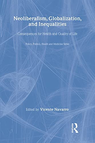 9780895033383: Neoliberalism, Globalization, and Inequalities: Consequences for Health and Quality of Life (Policy, Politics, Health and Medicine Series)