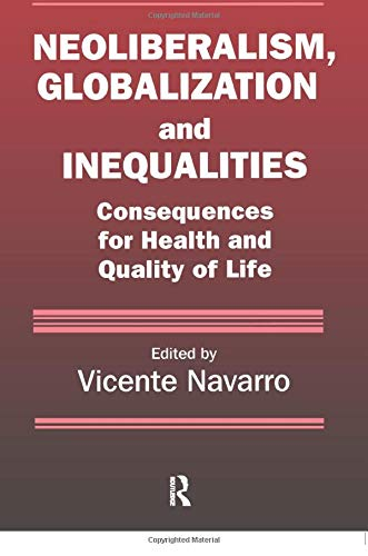 9780895033444: Neoliberalism, Globalization, and Inequalities: Consequences for Health and Quality of Life (Policy, Politics, Health and Medicine Series)